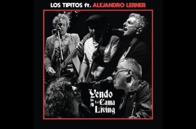Los Tipitos presentan 'Yendo de la cama al living' con Alejandro Lerner y Fabián Von Quintiero