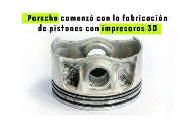 Porsche comenzó con la fabricación de pistones con impresoras 3D