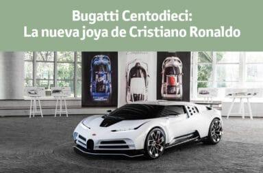 Bugatti Centodieci: La nueva joya de Cristiano Ronaldo