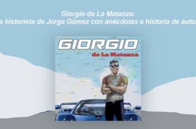 Giorgio de La Matanza: la historieta  de Jorge Gómez con anécdotas e historia de autos