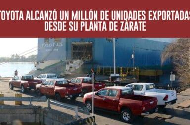 Toyota llegó al millón de unidades exportadas desde Zárate