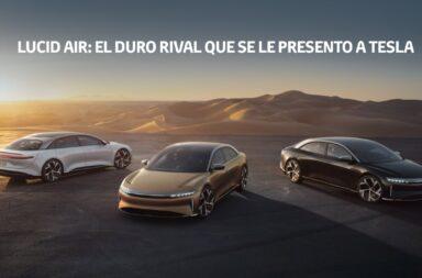Lucid Air: El duro rival que se le presento a Tesla