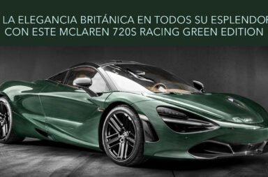 La elegancia británica en todos su esplendor con este McLaren 720S Racing Green Edition