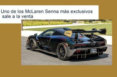 Un McLaren Senna exclusivo sale a la venta ¿Cuál es su particularidad?