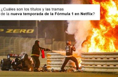 ¿Cuáles son los títulos y las tramas de la nueva temporada de la Fórmula 1 en Netflix?