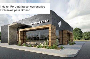 Inédito: Ford abrirá concesionarios exclusivos para Bronco