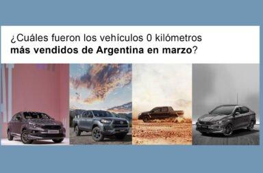 ¿Cuáles fueron los vehículos 0 kilómetros más vendidos de Argentina en marzo?